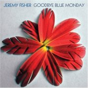 Jeremy_Fisher_-_Goodbye_Blue_Monday